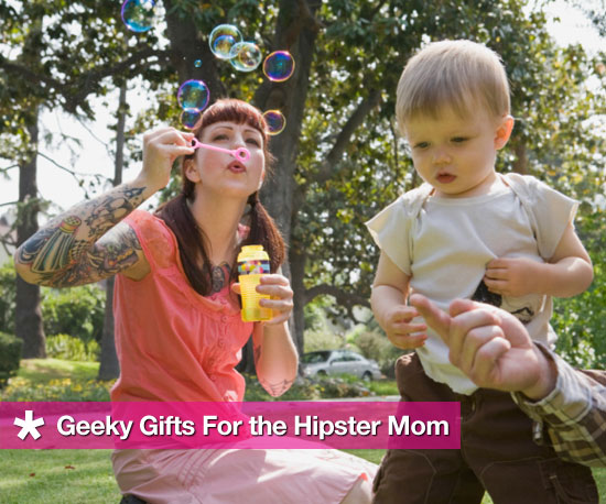 Geeky Gifts For the Hipster Mom