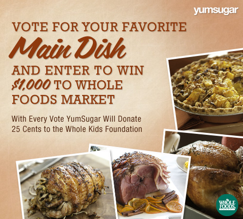 What'll Be Your Main Dish For Thanksgiving? Vote to Donate and For a Chance to Win $1,000 From Whole Foods Market