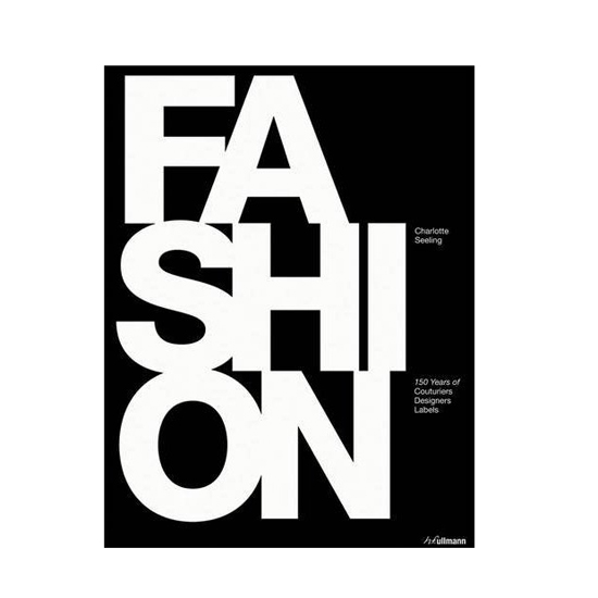 Fashion: 150 Years of Couturiers, Designers, Labels