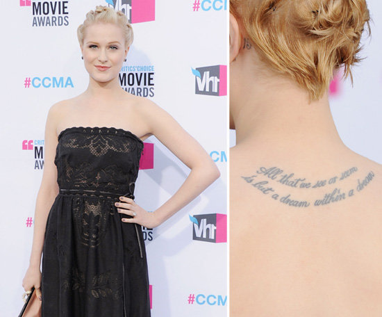 "Evan Rachel Wood has a famous Edgar Allen Poe quote, ""All that we see or seem is but a dream within a dream,"" inked between her shoulder blades."