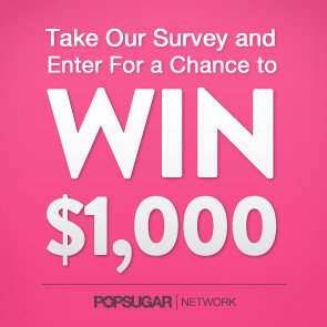 Take Our Survey and Enter to Win $1,000 and 3 Months of POPSUGAR Must Have
