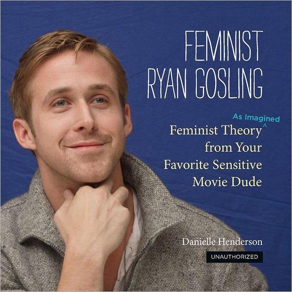 Feminist Ryan Gosling Book ($13)
