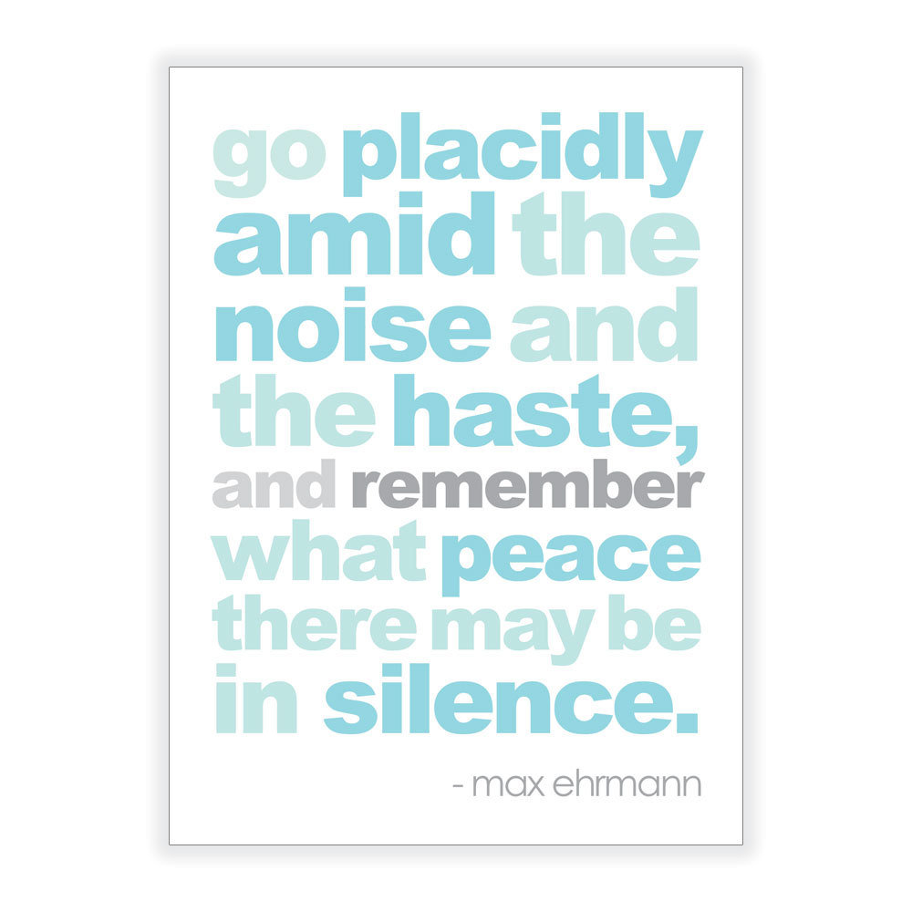 This Max Ehrmann Quote Art (approx $15) is a pretty reminder of the beauty of a little silence.