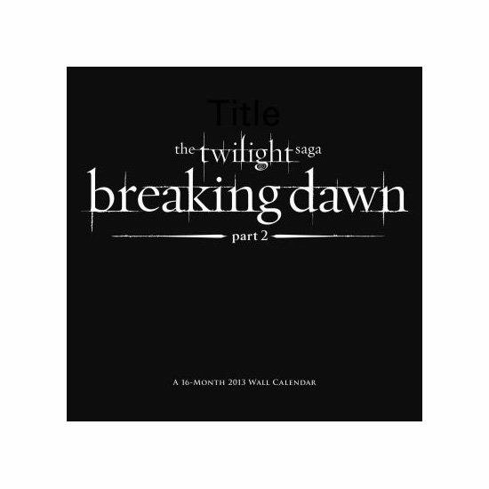 Breaking Dawn Part 2 16-Month Wall Calendar, approx. $13.62