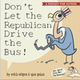 Don't Let the Republican Drive the Bus!: A Parody For Voters
