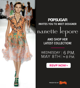 You're Invited to Meet Designer Nanette Lepore and POPSUGAR's Fashion and Beauty Director!