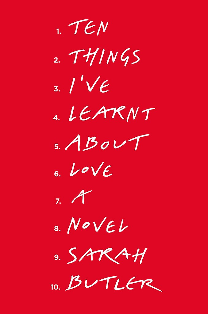 Ten Things I've Learnt About Love  Sarah Butler's heartbreaking novel Ten Things I've Learnt About Love is about a woman on the cusp of turning 30, the black sheep of the family, as she reconnects with her dying, eccentric father. Out July 11