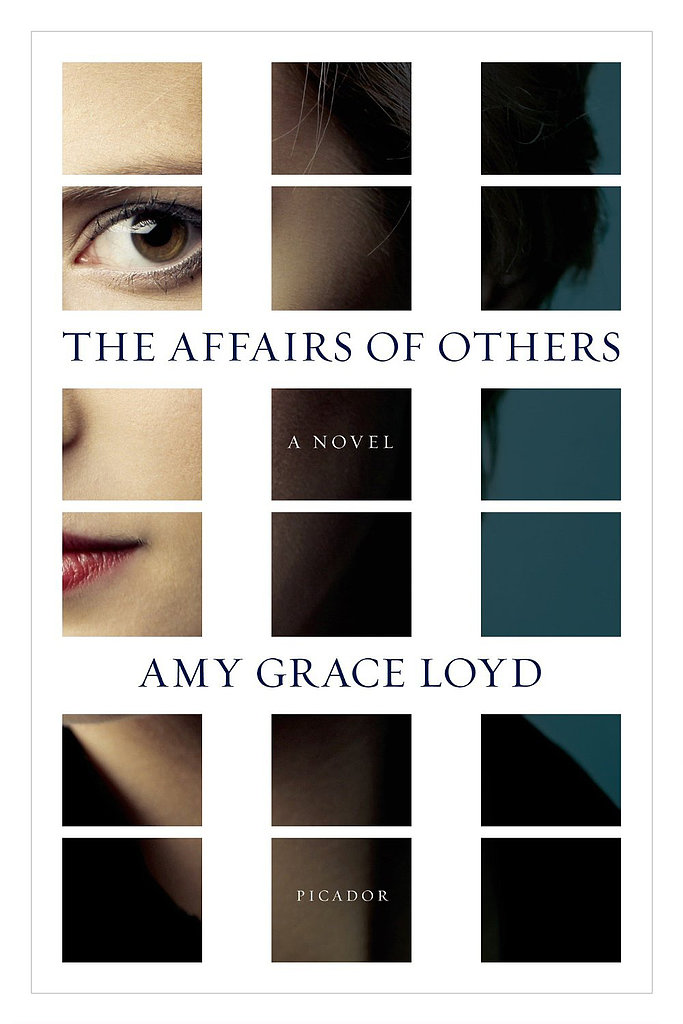The Affairs of Others The Affairs of Others: A Novel by Amy Grace Loyd follows Celia, a young widow and building owner, who values her privacy more than the average person. But everything changes when a new tenant moves in and starts an affair with a neighbor, sucking Celia into a life of desire.  Out Aug. 27