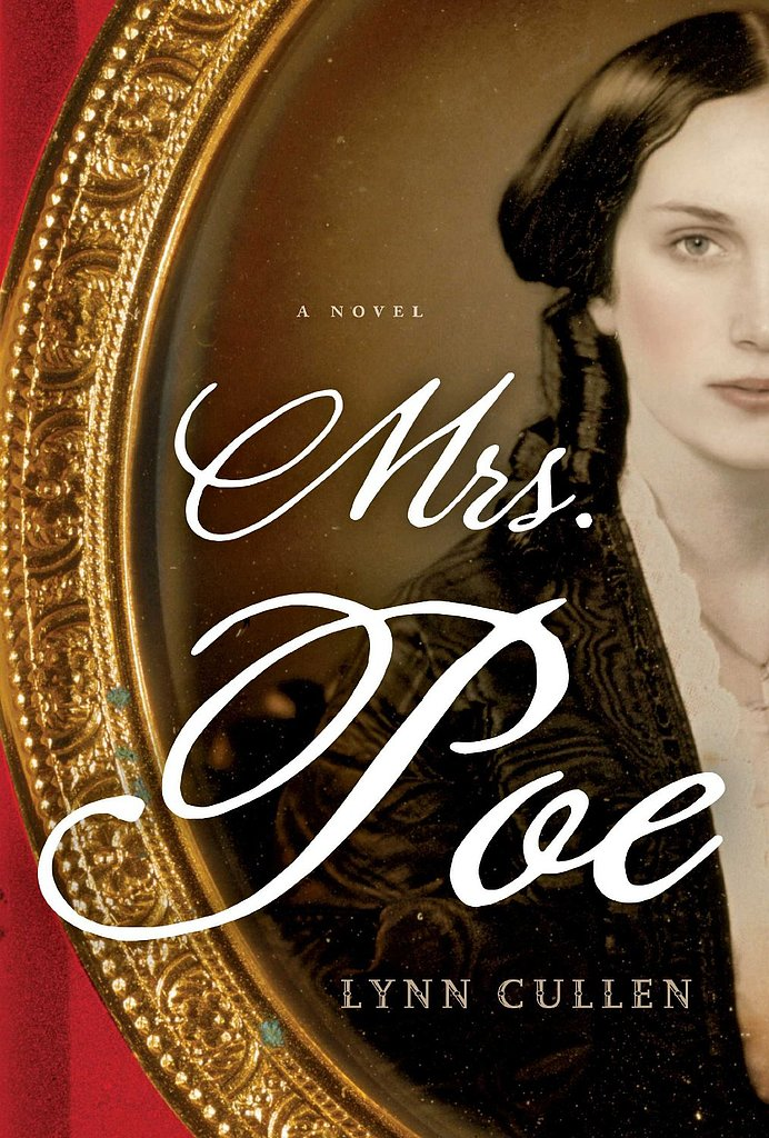 Mrs. Poe Lynn Cullen's dark historical fiction Mrs. Poe follows the dangerous love triangle between Edgar Allan Poe, his mistress, and his wife. Out Oct. 1