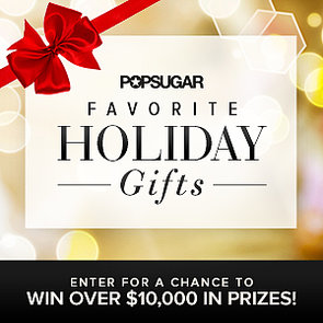 POPSUGAR Editors' Guide to Giving and Favorite Holiday Gifts Giveaway