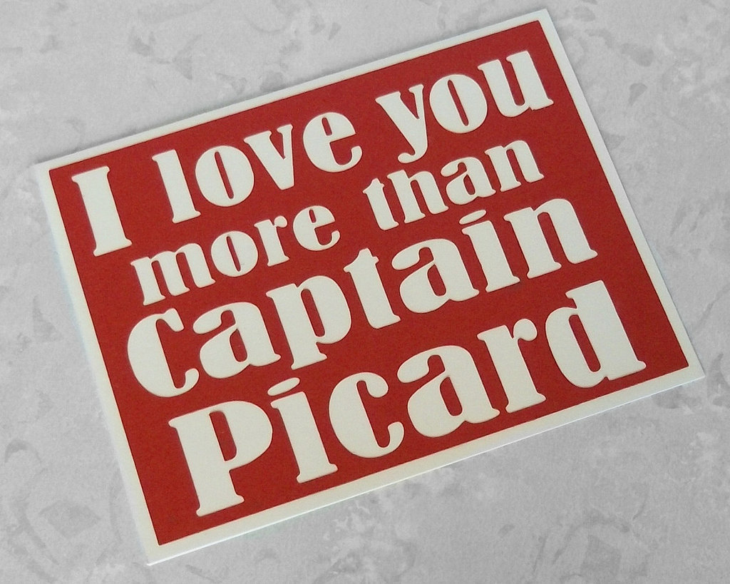 Show your sweetie it s love by finally relegating captain picard 5