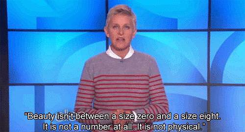 Most importantly, Ellen speaks up for true beauty and acceptance.
