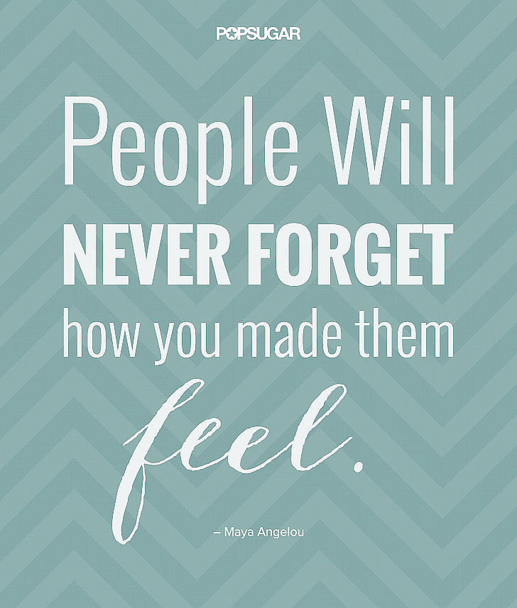 People will never forget how you made them feel  quot       MayaAngelouMaya Angelou Quotes About Women