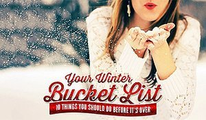 Your Winter Bucket List: 10 Things You Should Do Before The Season Ends