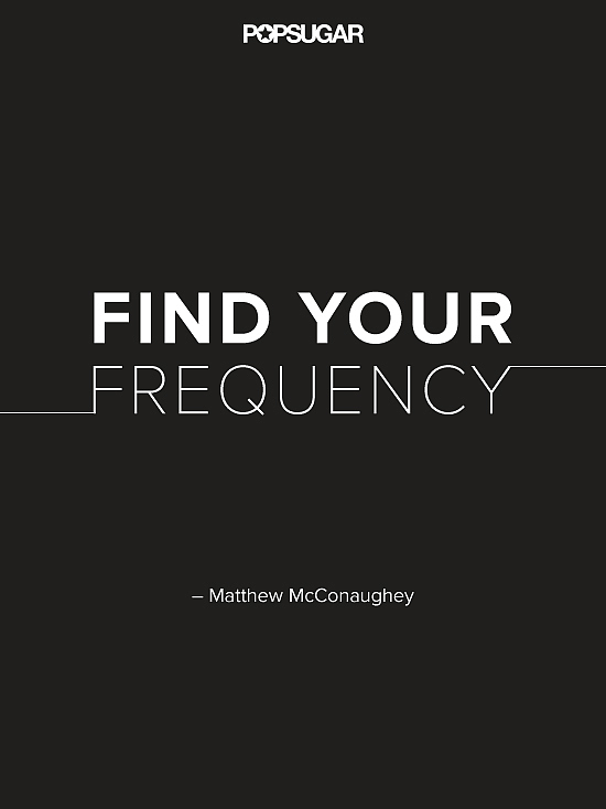 """Matthew McConaughey's motto? """"Find your frequency."""""""