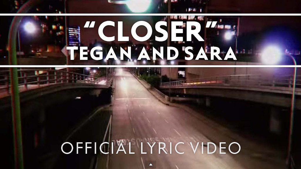 """Closer"" by Tegan and Sara"