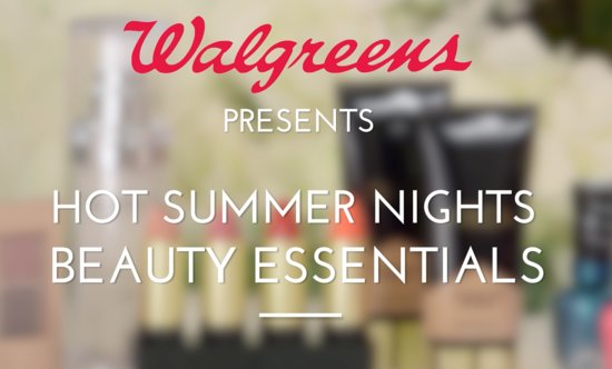 Beauty essentials for those hot summer nights from Walgreens
