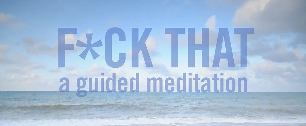 The Best F*cking Guided Meditation You've Ever Heard