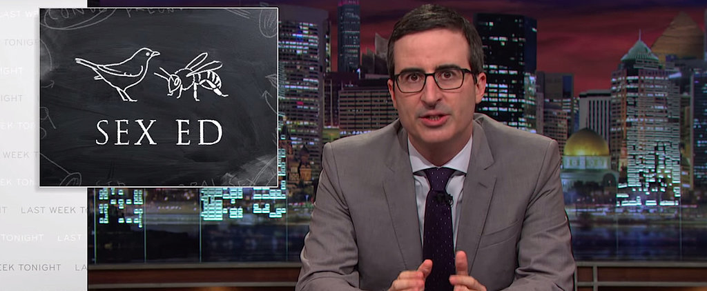 This John Oliver Video About Sex-Ed Is Hilarious — and Eye-Opening