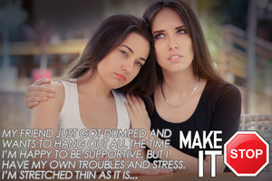 """Make It Stop: """"My Just-Dumped Friend Needs More Of My Time Than I Can Give"""""""