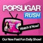 Introducing PopSugar Rush!