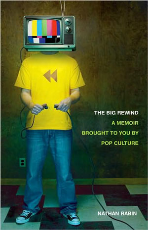 The Big Rewind by Nathan Rabin, a Pop Culture Memoir