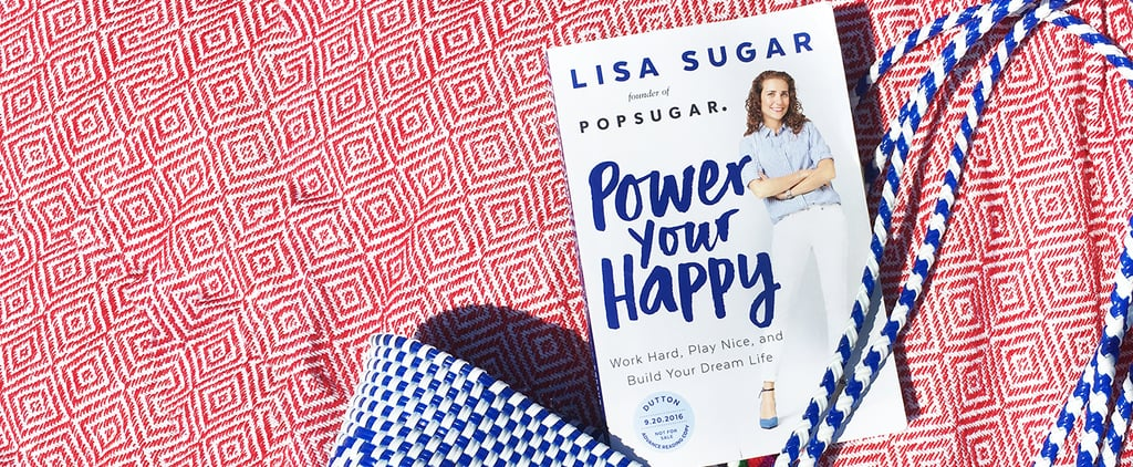 Preorder Power Your Happy by POPSUGAR Founder Lisa Sugar!