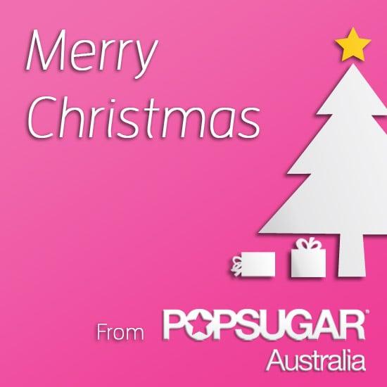 Merry Christmas From PopSugar Australia!