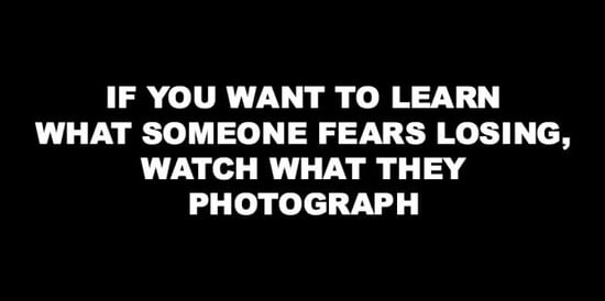 Want To Know What Someone Fears Losing? Watch What They Photograph