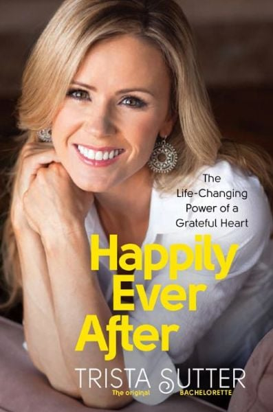 Happily Ever After: The Life-Changing Power of a Grateful Heart In her memoir, Happily Ever After: The Life-Changing Power of a Grateful Heart, Trista Sutter, the very first star of The Bachelorette, shares advice for happiness and successful relationships using her own personal story and those of loved ones and experts. Out Nov. 26