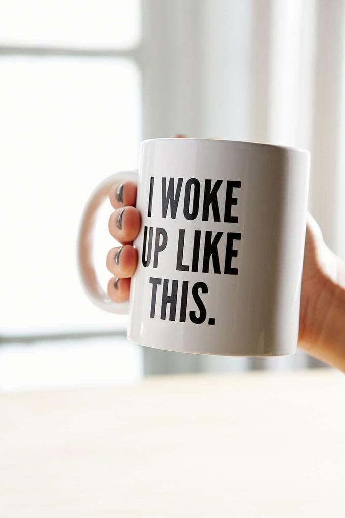 I Woke Up Like This Mug