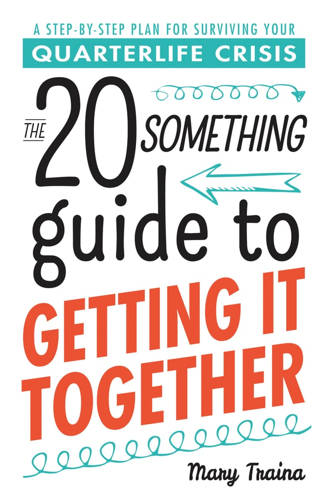The 20-Something Guide to Getting It Together
