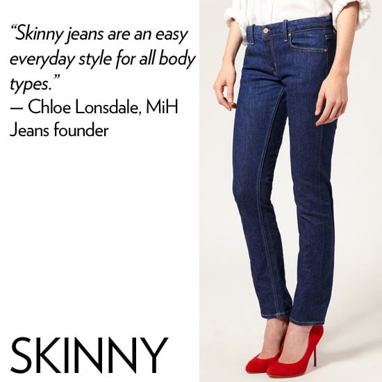 """Why we love it: A great skinny jean shows off your stems to perfection, sculpting them in all the right places. Plus, we love a slim cut that elongates our shape.  How to wear it: Tuck in a button-up blouse and rock a sky-high pair of heels if you want to highlight every aspect of the form-fitted skinny style. If you're curvier, and want to emphasize your legs, opt for a loose-fitted blouse on top, to draw attention to the shape of your gams. Denim expert soundoff: """"Skinny jeans are an easy everyday style for all body types. The versatility of being able to wear this style with flats or heels, or even tucked into boots, makes it so appealing to everyone. It's important to find a fabric that works well with your body type. Curvier girls will fare better with stretch styles."""" — Chloe Lonsdale, MiH Jeans founder and creative director"""