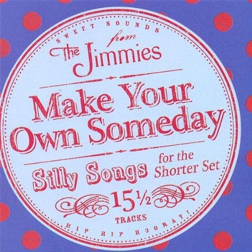 Make Your Own Someday: Silly Songs for the Shorter Set