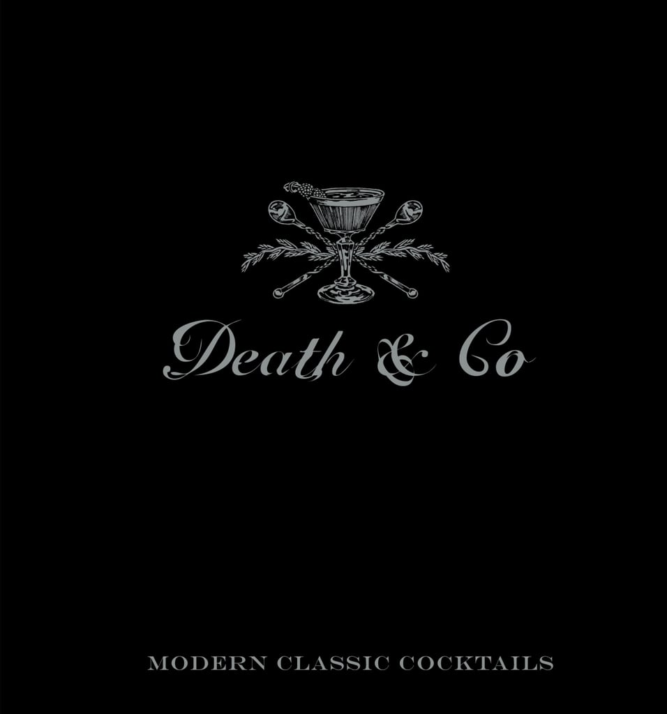 Death & Co: Modern Classic Cocktails