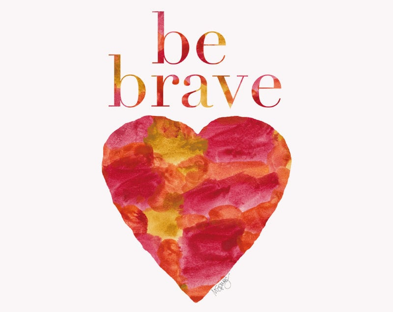 Warm colors come together for this watercolor Be Brave ($18) painting.
