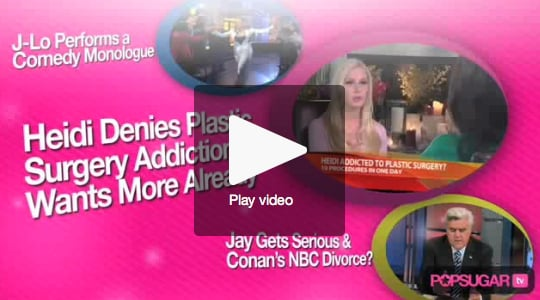 Heidi Wants More Surgery, Jay Claims No Animosity With Conan, & J-Lo's Comedy Monologue!