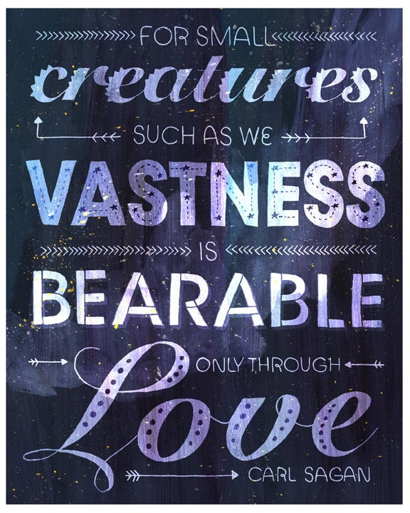 """""""For small creatures such as we, vastness is bearable only through love."""" This typography-intensive poster ($17) by Etsy user Rachelignotofsky reminds us of the people we care about who give us strength."""