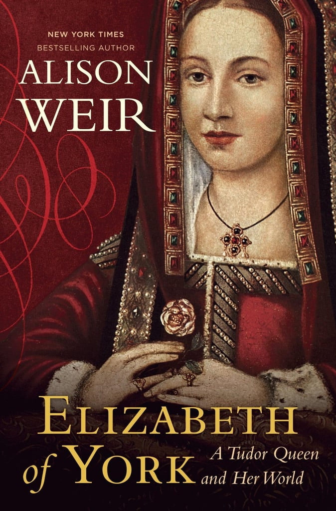 Readers who are obsessed with royals can appreciate Elizabeth of York: A Tudor Queen and Her World by Alison Weir, the first modern biography of King Henry VIII's mother. Out Dec. 3