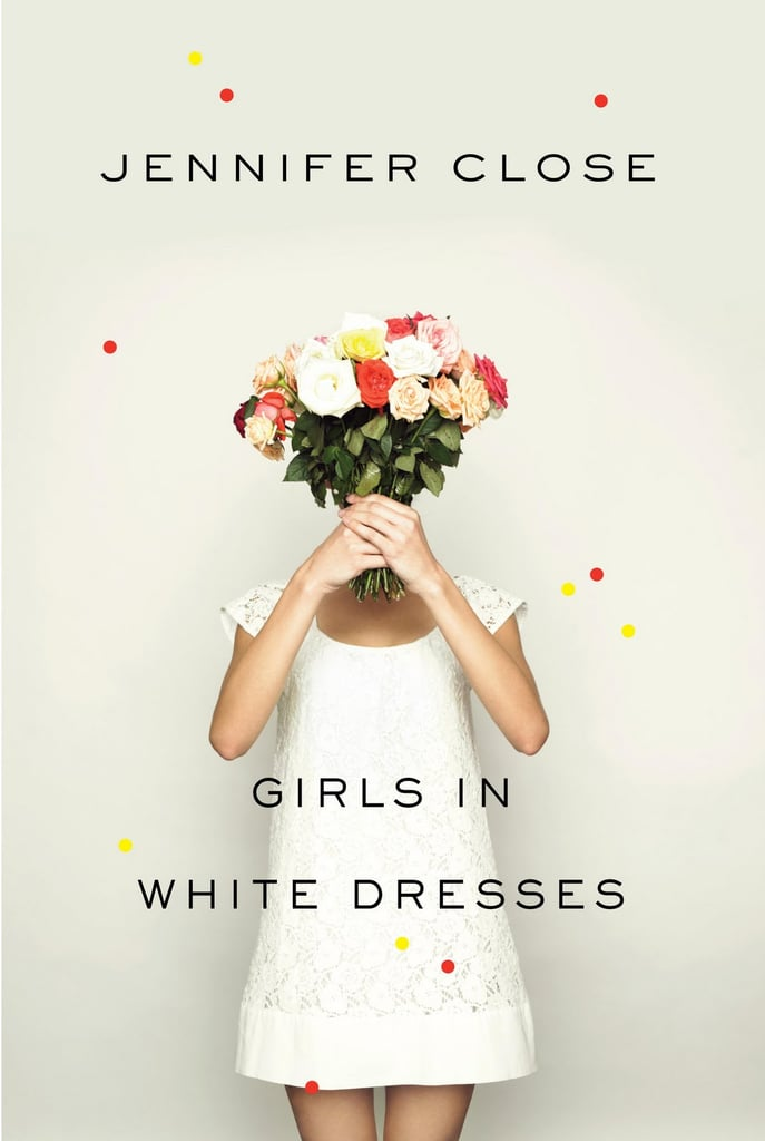 With a mix of dry humor and sweet friendships, Jennifer Close's Girls in White Dresses follows three friends who struggle through their 20s as they watch everyone else get married and move on.