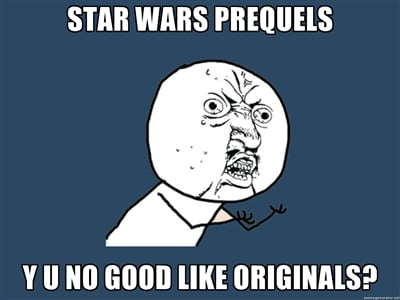 Meme artist Y U No voices his disgruntled opinions, which are usually true. While we wish Star Wars prequels were as good as the original trilogy, they just aren't.