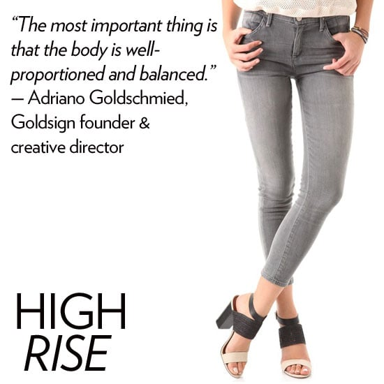 """Why we love it: A high-rise jean done right can not only highlight the flatness of your stomach and length of your legs, it can also accentuate your behind. We're all for a jean that's overtly feminine and just a bit sexy, too. How to wear it: Channel the high-rise retro vibe by pairing old school prints — think polka dots, black-and-white florals, and so on — on top with the more hip-sculpted jeans. Because of the rise, wearing heels will ensure that you keep a lean silhouette. Denim expert soundoff: """"The most important thing is that the body is well proportioned and balanced. But for a super high-rise jean, a curvier girl with a long torso will look great."""" — Adriano Goldschmied, Goldsign founder and creative director"""