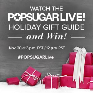 Watch and Win in the POPSUGAR Live! Holiday Gift Guide Show TODAY!
