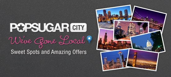 PopSugar City Has Local Deals in San Francisco, New York City, Chicago, Seattle