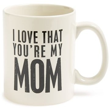 """I Love That You're My Mom"" Mug"