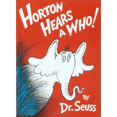 "In Horton Hears a Who!, a gentle giant uses his big elephant ears to listen to the tiny people of Whoville, teaching us that ""a person's a person, no matter how small."""