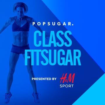 POPSUGAR Class Fitugar Sponsored by H&M
