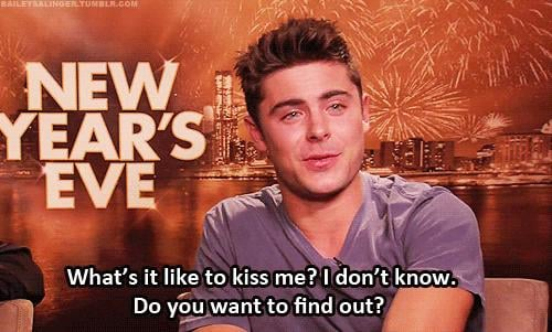 And offering to kiss people in interviews. Yes, Zac, we want to find out.