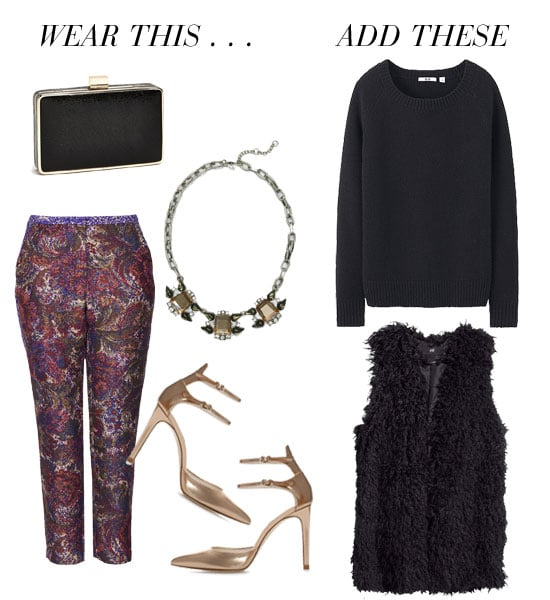 """A pair of jacquard trousers, metallic heels, and statement jewels have """"holiday festivities"""" written all over them. Likewise, finish with something cozy that's just as much of a dressed-up complement. We'd add in a slim-cut sweater and a luxe-looking furry vest. Get the look:  Nordstrom Expressions NYC crinkle box clutch ($50) Topshop jacquard tapestry cigarette trousers ($120) Club Monaco link statement necklace ($120) Zara shiny leather high heel pointed ankle-strap pump ($100) Uniqlo alpaca blend crew neck sweater ($20) H&M faux fur vest ($70)"""