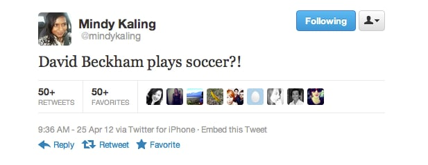 Perhaps Mindy Kaling knows David Beckham from his underwear model fame.